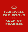 FAREWELL OLD BOOKS I'LL KEEP ON READING - Personalised Poster A4 size