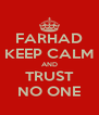FARHAD KEEP CALM AND TRUST NO ONE - Personalised Poster A4 size