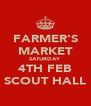 FARMER'S MARKET SATURDAY 4TH FEB SCOUT HALL - Personalised Poster A4 size