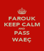 FAROUK KEEP CALM AND PASS WAEÇ - Personalised Poster A4 size