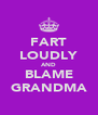 FART LOUDLY AND BLAME GRANDMA - Personalised Poster A4 size
