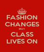FASHION CHANGES BUT CLASS LIVES ON - Personalised Poster A4 size