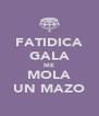 FATIDICA GALA ME MOLA UN MAZO - Personalised Poster A4 size