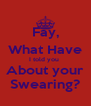 Fay, What Have I told you  About your Swearing? - Personalised Poster A4 size