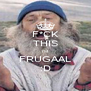 F*CK THIS I'M FRUGAAL :D - Personalised Poster A4 size