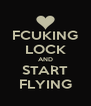 FCUKING LOCK AND START FLYING - Personalised Poster A4 size