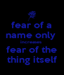 fear of a name only  increases  fear of the thing itself - Personalised Poster A4 size
