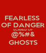 FEARLESS  OF DANGER SCARED OF @%#& GHOSTS - Personalised Poster A4 size