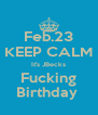 Feb.23 KEEP CALM It's JBecks Fucking Birthday  - Personalised Poster A4 size