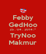 Febby GedHoo 25 . 04 . 2014 :* TryNoo Makmur - Personalised Poster A4 size