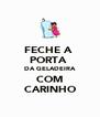 FECHE A  PORTA  DA GELADEIRA COM CARINHO - Personalised Poster A4 size