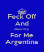 Feck Off And Don't Cry For Me Argentina - Personalised Poster A4 size