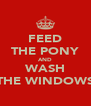 FEED THE PONY AND WASH THE WINDOWS - Personalised Poster A4 size