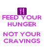 FEED YOUR HUNGER  NOT YOUR CRAVINGS - Personalised Poster A4 size