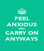 FEEL ANXIOUS AND CARRY ON ANYWAYS - Personalised Poster A4 size