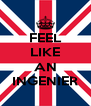 FEEL LIKE  AN INGENIER - Personalised Poster A4 size