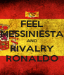 FEEL MESSINIESTA AND RIVALRY RONALDO - Personalised Poster A4 size