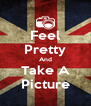 Feel Pretty And Take A Picture - Personalised Poster A4 size
