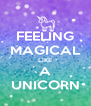 FEELING MAGICAL LIKE A UNICORN - Personalised Poster A4 size