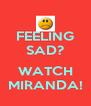 FEELING SAD?  WATCH MIRANDA! - Personalised Poster A4 size