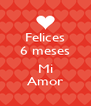 Felices 6 meses  Mi Amor - Personalised Poster A4 size