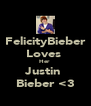 FelicityBieber Loves  Her  Justin  Bieber <3 - Personalised Poster A4 size