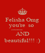 Felisha Omg you're  so  awesome             AND  beautiful!!! :) - Personalised Poster A4 size