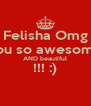 Felisha Omg you so awesome AND beautiful !!! :)  - Personalised Poster A4 size