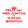 FELIZ 1er MES JUNTOS MIS OJITOS BONITOS - Personalised Poster A4 size