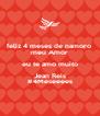 feliz 4 meses de namoro  meu Amor eu te amo muito Jean Reis #4Meseeees - Personalised Poster A4 size
