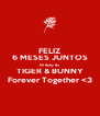 FELIZ 6 MESES JUNTOS Mi Baby Bu TIGER & BUNNY Forever Together <3 - Personalised Poster A4 size