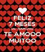 FELIZ 7 MESES DE  NAMORO TE AMOOO MUITOO - Personalised Poster A4 size