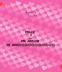 FELIZ  7 MESES  MI AMOR  TE AMOOOOOOOOOOO - Personalised Poster A4 size