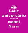 Feliz aniversário Beijinhos Isabel Nuno - Personalised Poster A4 size