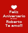 Feliz Aniversario Mi amor Roberto Te amo!!! - Personalised Poster A4 size