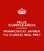 FELIZ CUMPLEAÑOS COMPAÑERO FRANCISCO JAVIER TU CURSO ING. MKT - Personalised Poster A4 size
