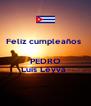 Feliz cumpleaños    PEDRO Luis Leyva  - Personalised Poster A4 size