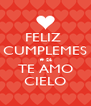 FELIZ  CUMPLEMES  # 26 TE AMO CIELO - Personalised Poster A4 size