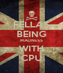 FELLAS BEING MADNESS WITH CPU - Personalised Poster A4 size