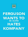 FERGUSON WANTS TO BE ALONE HATES KOMPANY - Personalised Poster A4 size