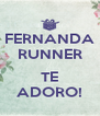 FERNANDA RUNNER  TE ADORO! - Personalised Poster A4 size