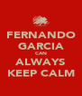 FERNANDO GARCIA CAN ALWAYS KEEP CALM - Personalised Poster A4 size