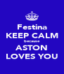Festina KEEP CALM because ASTON LOVES YOU - Personalised Poster A4 size
