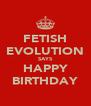 FETISH EVOLUTION SAYS HAPPY BIRTHDAY - Personalised Poster A4 size