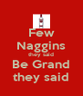 Few Naggins they said Be Grand they said - Personalised Poster A4 size