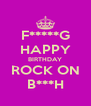 F*****G HAPPY BIRTHDAY ROCK ON B***H - Personalised Poster A4 size