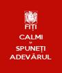FIȚI CALMI ȘI SPUNEȚI ADEVĂRUL - Personalised Poster A4 size
