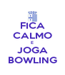 FICA CALMO E JOGA BOWLING - Personalised Poster A4 size