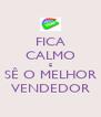 FICA CALMO E SÊ O MELHOR VENDEDOR - Personalised Poster A4 size