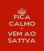 FICA CALMO E VEM AO SATTVA - Personalised Poster A4 size